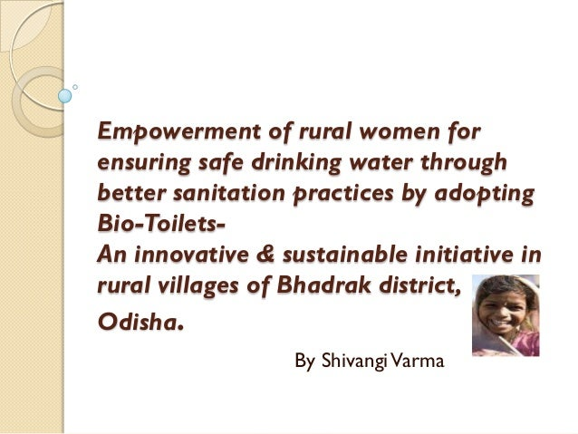 Empowerment of rural women forensuring safe drinking water throughbetter sanitation practices by adoptingBio-Toilets-An in...