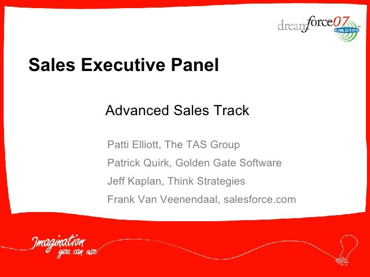 Sales Executive Panel Patti Elliott, The TAS Group Patrick Quirk, Golden Gate Software Jeff Kaplan, Think Strategies Frank...