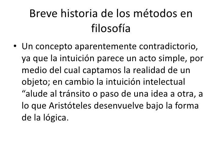Breve historia de los métodos en                 filosofía• Un concepto aparentemente contradictorio,  ya que la intuición...