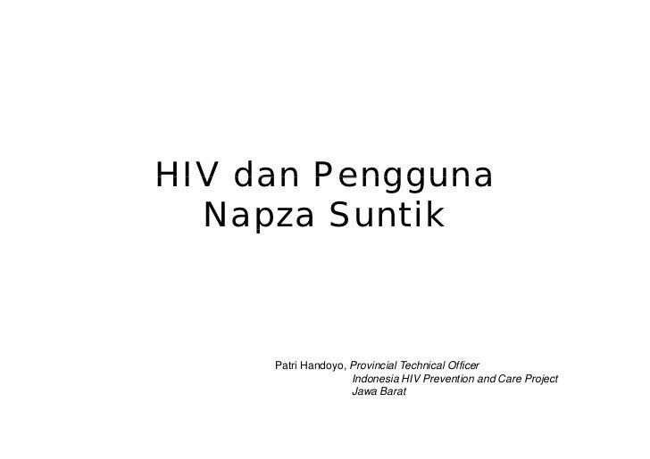 HIV dan Pengguna   Napza Suntik      p         Patri Handoyo, Provincial Technical Officer                     Indonesia H...