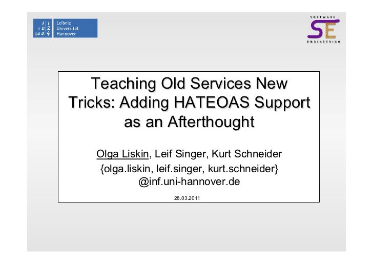 Teaching Old Services NewTricks: Adding HATEOAS Support        as an Afterthought   Olga Liskin, Leif Singer, Kurt Schneid...