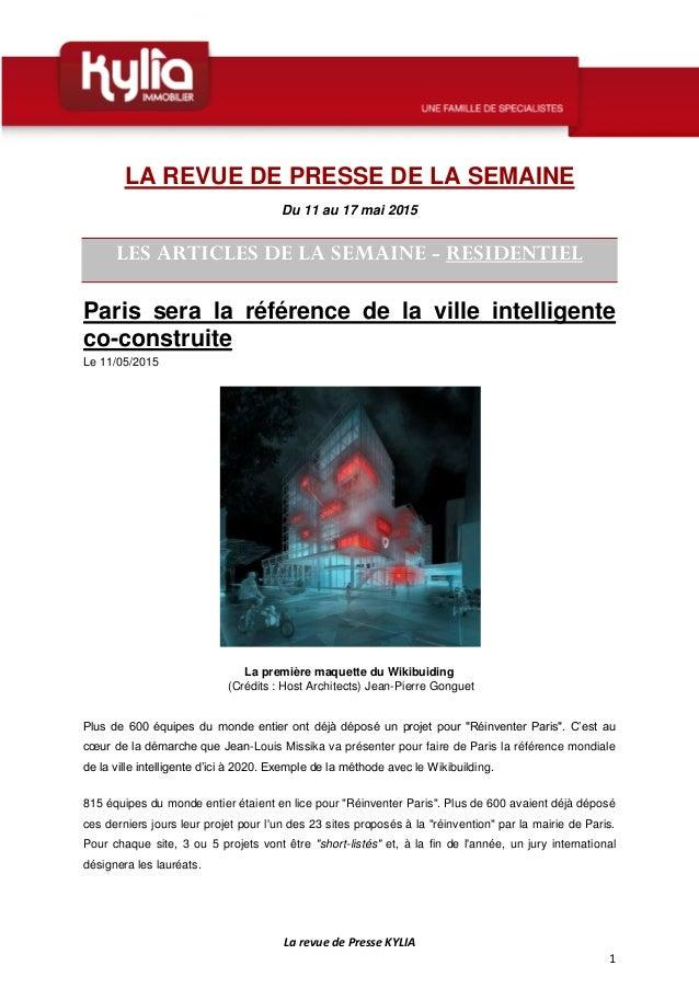 La revue de Presse KYLIA 1 LA REVUE DE PRESSE DE LA SEMAINE Du 11 au 17 mai 2015 LES ARTICLES DE LA SEMAINE - RESIDENTIEL ...