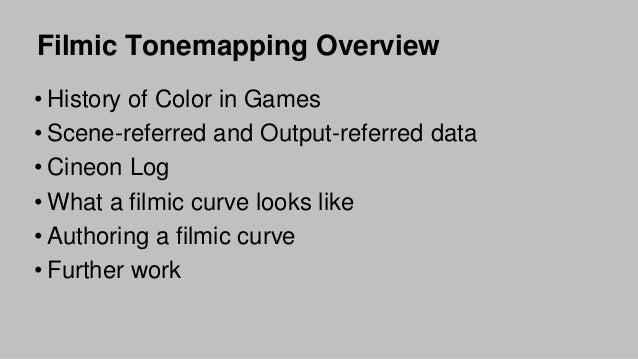 Filmic Tonemapping for Real-time Rendering - Siggraph 2010 Color Course Slide 3