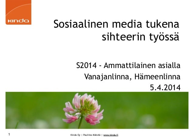 Kinda Oy | Pauliina Mäkelä | www.kinda.fi Sosiaalinen media tukena sihteerin työssä S2014 - Ammattilainen asialla Vanajanl...