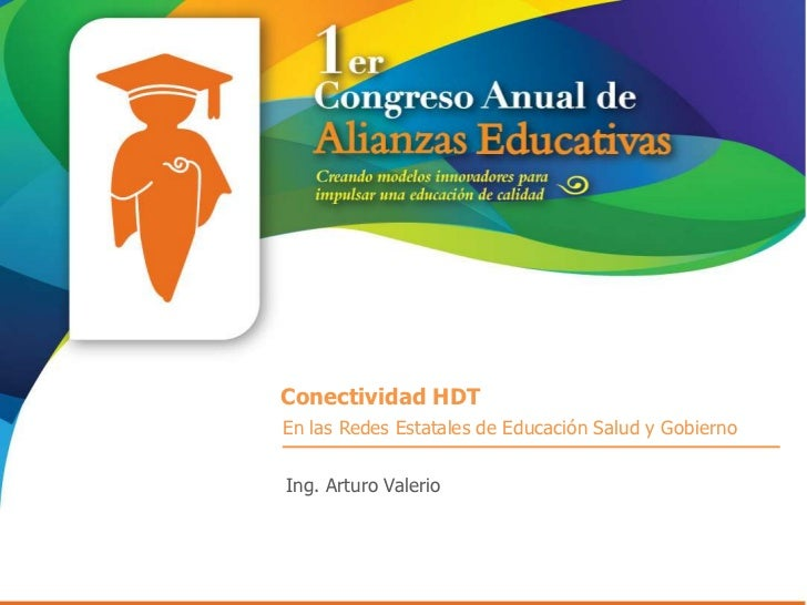 Conectividad HDTEn las Redes Estatales de Educación Salud y GobiernoIng. Arturo Valerio