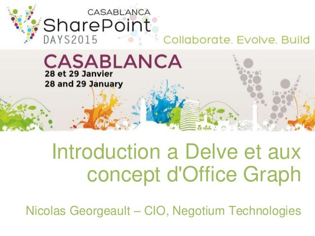 Introduction a Delve et aux concept d'Office Graph Nicolas Georgeault – CIO, Negotium Technologies
