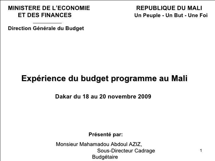 Expérience du budget programmeau Mali Dakar du 18 au 20 novembre 2009 MINISTERE DE L'ECONOMIE  REPUBLIQUE DU MALI   ET ...