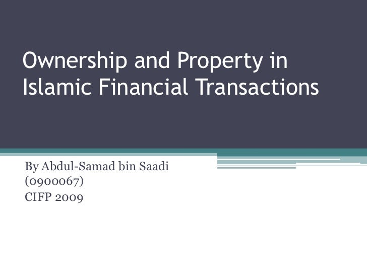 Ownership and Property inIslamic Financial TransactionsBy Abdul-Samad bin Saadi(0900067)CIFP 2009