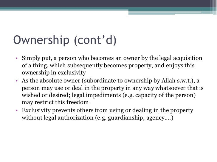ownership of property in islamic law Islamic law lists rules of inheritance for women  on the other hand, the  daughter is the absolute owner of whatever property she inherits.