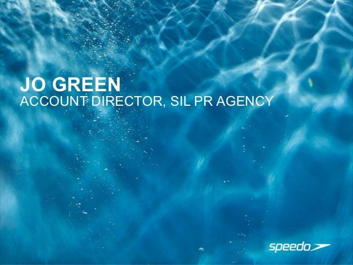 JO GREEN <ul><li>ACCOUNT DIRECTOR, SIL PR AGENCY  </li></ul>