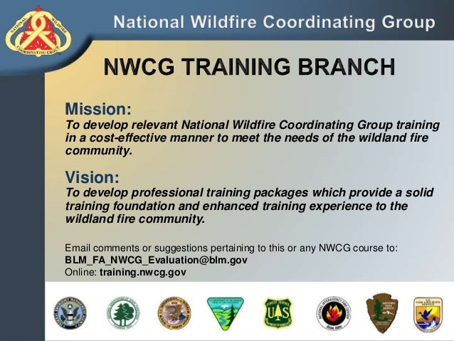S-215 - Wildfire Operations in the Interface  S-215  Mission: To develop relevant National Wildfire Coordinating Group tra...