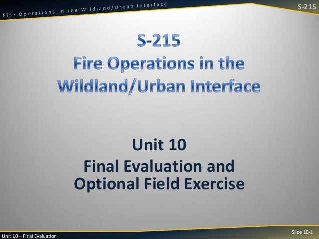 S-215  Unit 10 Final Evaluation and Optional Field Exercise Unit 10 – Final Evaluation  Slide 10-1
