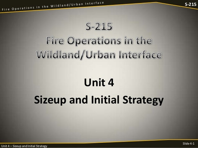 S-215  Unit 4 Sizeup and Initial Strategy  Unit 4 – Sizeup and Initial Strategy  Slide 4-1