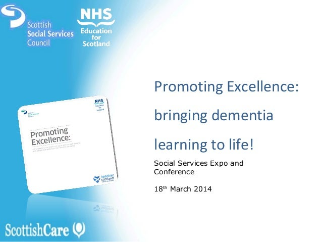 Promoting Excellence: bringing dementia learning to life! Social Services Expo and Conference 18th March 2014