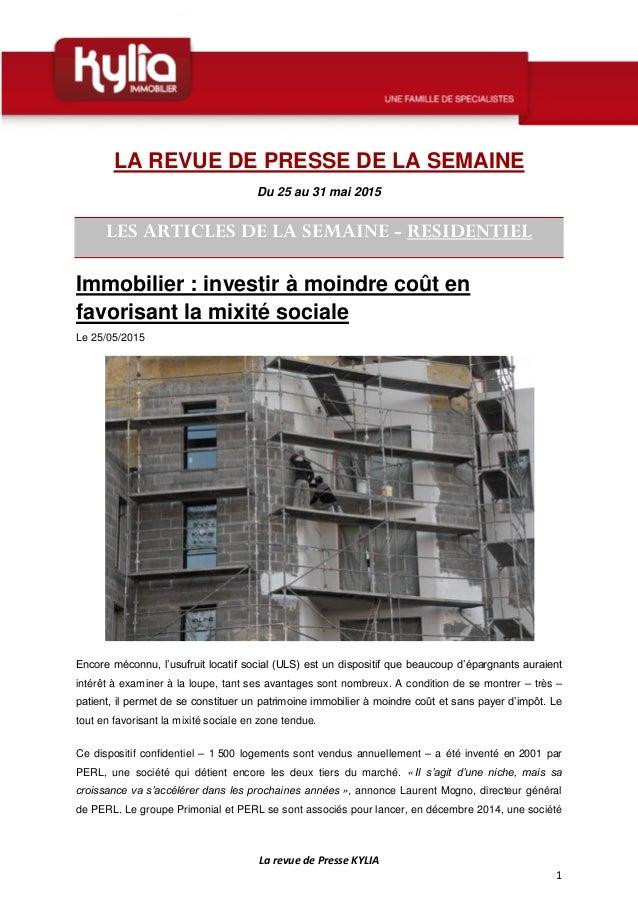 La revue de Presse KYLIA 1 LA REVUE DE PRESSE DE LA SEMAINE Du 25 au 31 mai 2015 LES ARTICLES DE LA SEMAINE - RESIDENTIEL ...