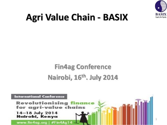 Agri Value Chain - BASIX Fin4ag Conference Nairobi, 16th. July 2014 1