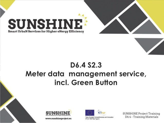 www.sunshineproject.eu SUNSHINE - Smart UrbaN ServIces for Higher eNergy Efficiency (GA no: 325161) D6.4 S2.3 Meter data m...