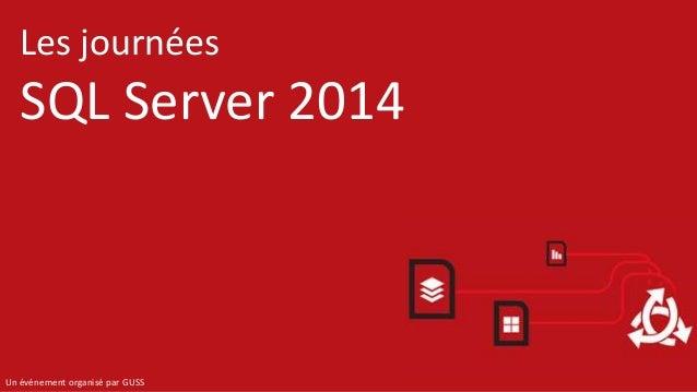 Les journées SQL Server 2014 Un événement organisé par GUSS