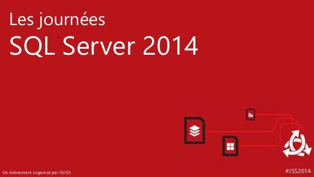 #JSS2014 Les journées SQL Server 2014 Un événement organisé par GUSS
