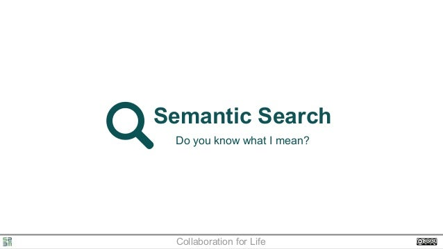 Semantic Search Do you know what I mean?  Collaboration for Life