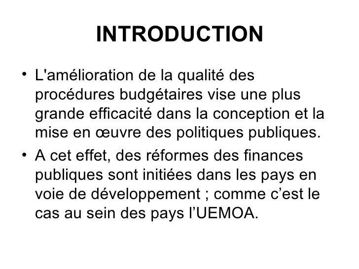 INTRODUCTION <ul><li>L'amélioration de la qualité des procédures budgétaires vise une plus grande efficacité dans la conce...