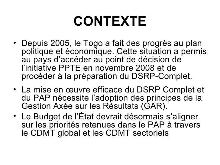 CONTEXTE <ul><li>Depuis 2005, le Togo a fait des progrès au plan politique et économique. Cette situation a permis au pays...