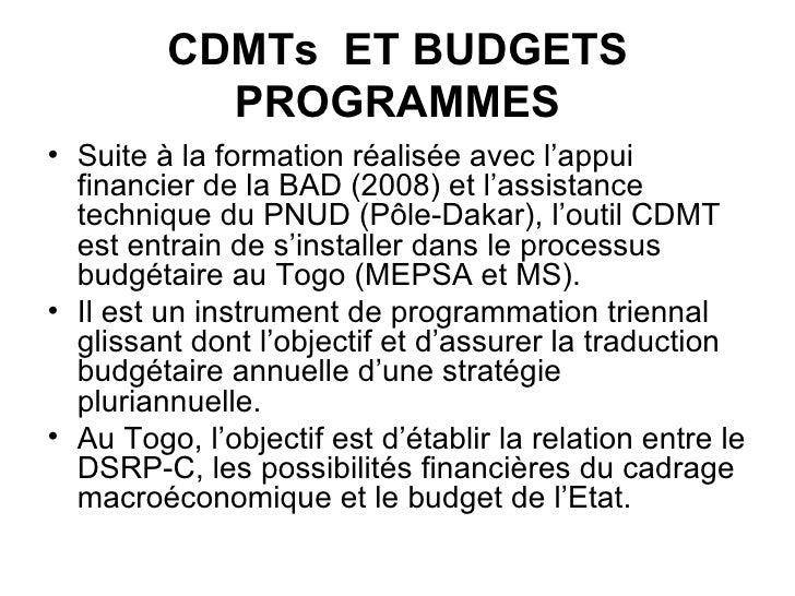 CDMTs  ET BUDGETS PROGRAMMES <ul><li>Suite à la formation réalisée avec l'appui financier de la BAD (2008) et l'assistance...