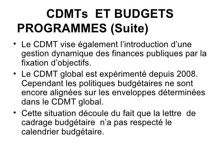 CDMTs  ET BUDGETS PROGRAMMES (Suite)   <ul><li>Le CDMT vise également l'introduction d'une gestion dynamique des finances ...