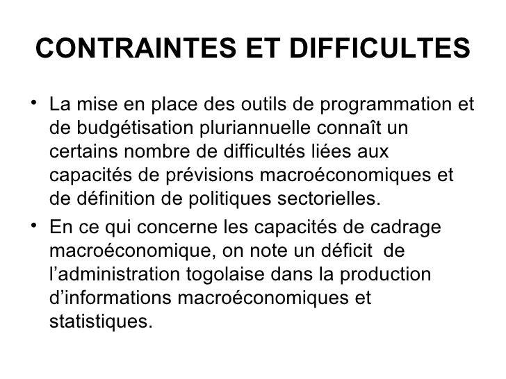 CONTRAINTES ET DIFFICULTES <ul><li>La mise en place des outils de programmation et de budgétisation pluriannuelle connaît ...