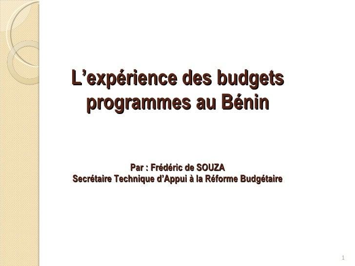 L'expérience des budgets programmes au Bénin Par : Frédéric de SOUZA Secrétaire Technique d'Appui à la Réforme Budgétaire