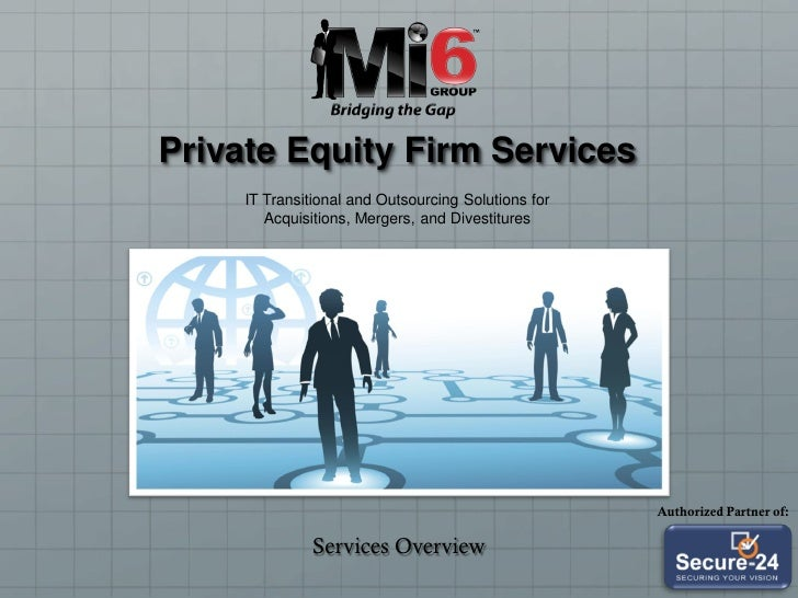 Private Equity Firm Services      IT Transitional and Outsourcing Solutions for         Acquisitions, Mergers, and Divesti...
