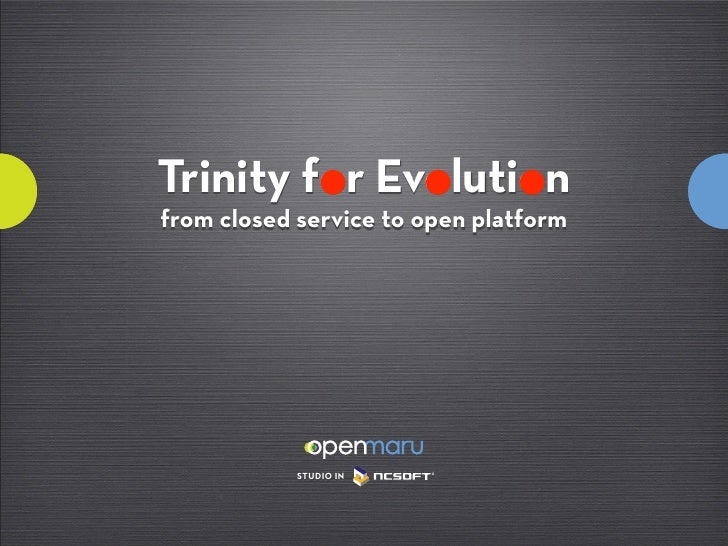 Trinity for Evolution from closed service to open platform                 STUDIO IN