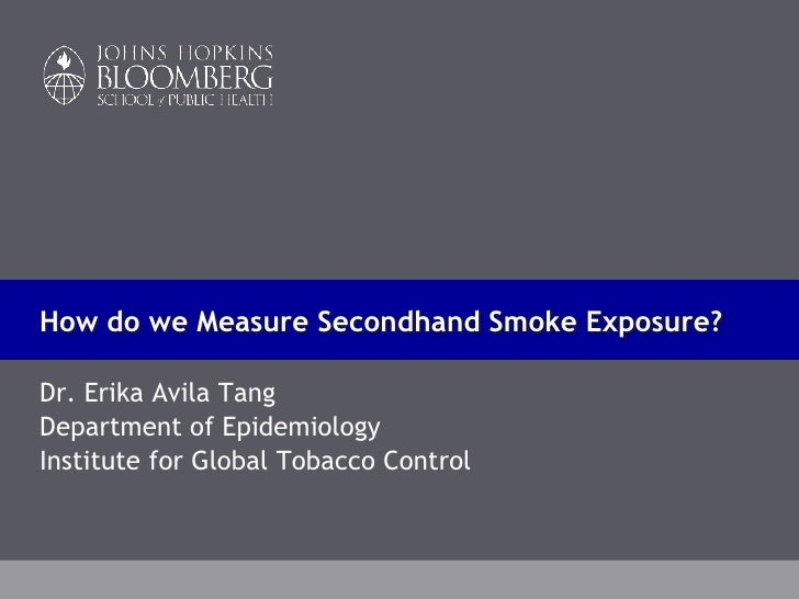 How do we Measure Secondhand Smoke Exposure?Dr. Erika Avila TangDepartment of EpidemiologyInstitute for Global Tobacco Con...