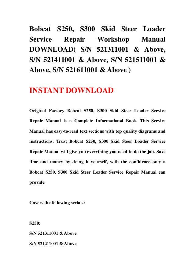 Bobcat S250, S300 Skid Steer LoaderService Repair Workshop ManualDOWNLOAD( S/N 521311001 & Above,S/N 521411001 & Above, S/...