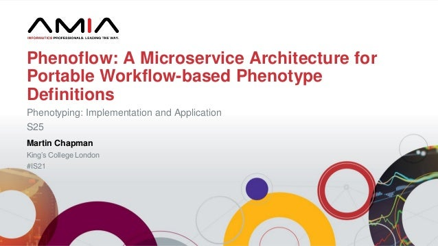 Martin Chapman King's College London #IS21 Phenoflow: A Microservice Architecture for Portable Workflow-based Phenotype De...