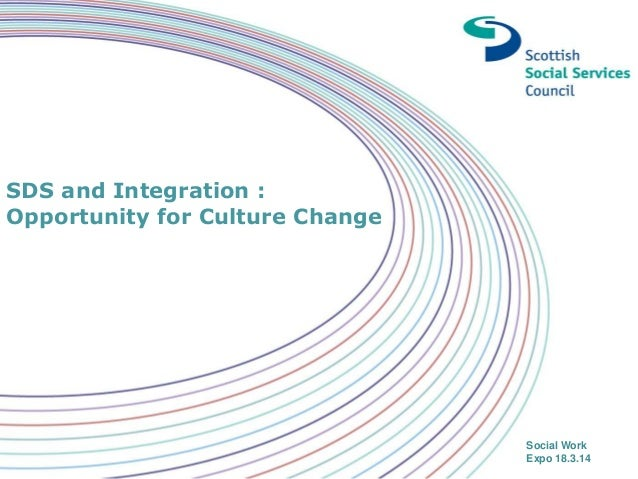 SDS and Integration : Opportunity for Culture Change Social Work Expo 18.3.14