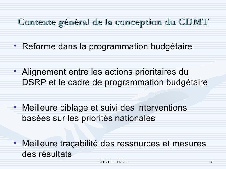 Contexte général de la conception du CDMT <ul><li>Reforme dans la programmation budgétaire </li></ul><ul><li>Alignement en...