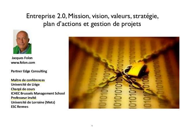 Entreprise 2.0, Mission, vision, valeurs, stratégie,  plan d'actions et gestion de projets  Jacques  Folon  www.folon.com ...