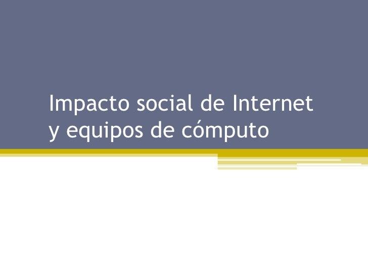 Impacto social de Internety equipos de cómputo