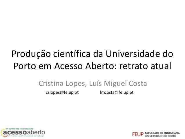 Produção científica da Universidade do  Porto em Acesso Aberto: retrato atual  Cristina Lopes, Luís Miguel Costa  cslopes@...