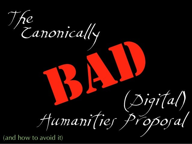 BAD(Digital)Humanities Proposal(and how to avoid it)TheCanonically