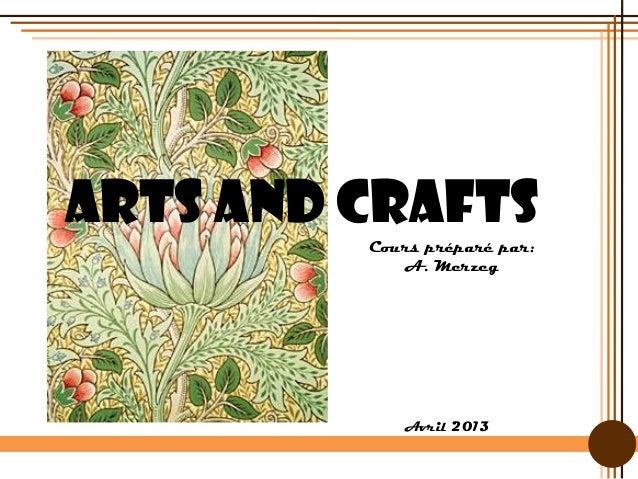 ARTS AND CRAFTS Cours préparé par: A. Merzeg Avril 2013