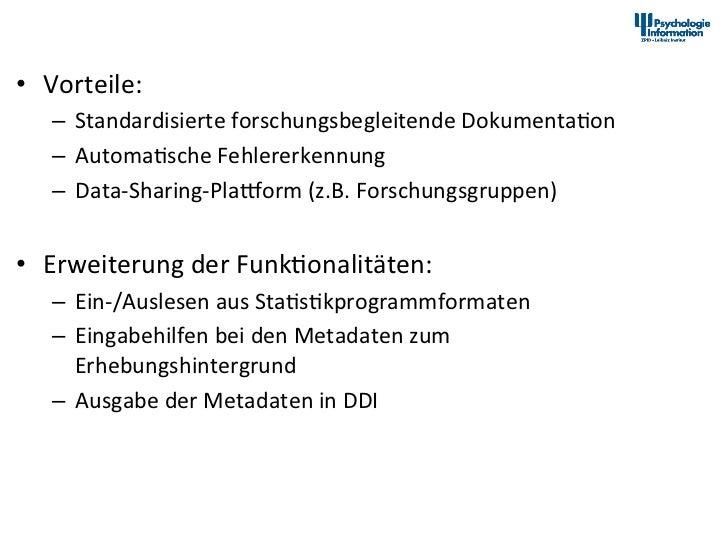 Ausblick • Vorteile:       – Standardisierte forschungsbegleitende Dokumenta+on       – Automa+sche Fehlere...