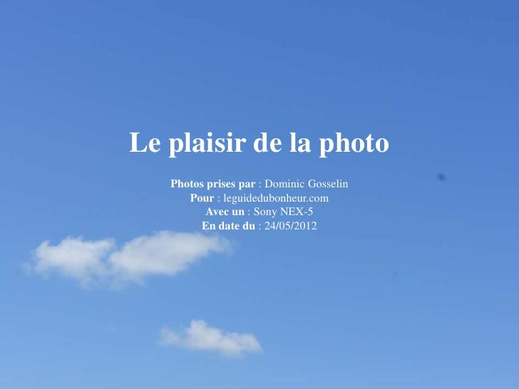 Le plaisir de la photo   Photos prises par : Dominic Gosselin      Pour : leguidedubonheur.com          Avec un : Sony NEX...