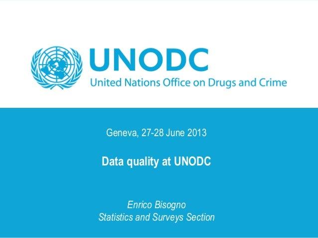 Geneva, 27-28 June 2013 Data quality at UNODC Enrico Bisogno Statistics and Surveys Section