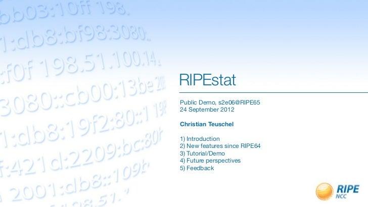 RIPEstatPublic Demo, s2e06@RIPE6524 September 2012Christian Teuschel1) Introduction2) New features since RIPE643) Tutorial...