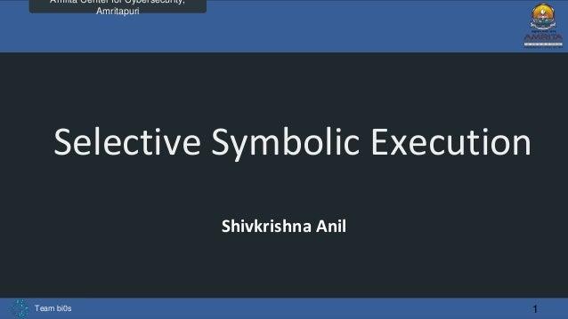 Team bi0s Amrita Center for Cybersecurity, Amritapuri Selective Symbolic Execution Shivkrishna Anil 1