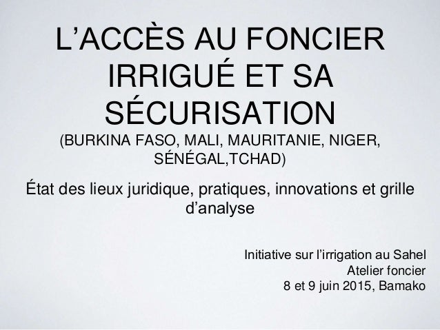 L'ACCÈS AU FONCIER IRRIGUÉ ET SA SÉCURISATION (BURKINA FASO, MALI, MAURITANIE, NIGER, SÉNÉGAL,TCHAD) État des lieux juridi...