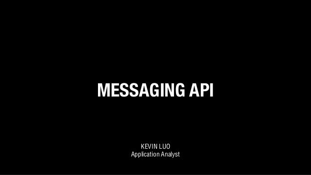 MESSAGING API KEVIN LUO Application Analyst