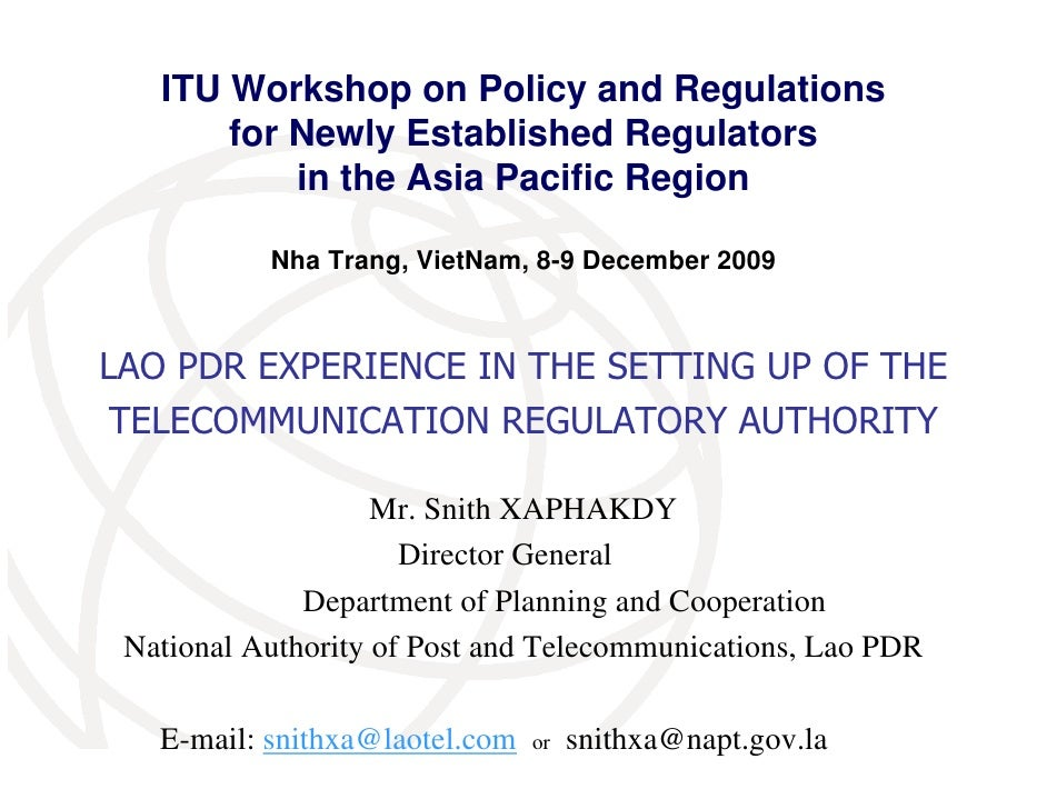 ITU Workshop on Policy and Regulations        for Newly Established Regulators            in the Asia Pacific Region      ...